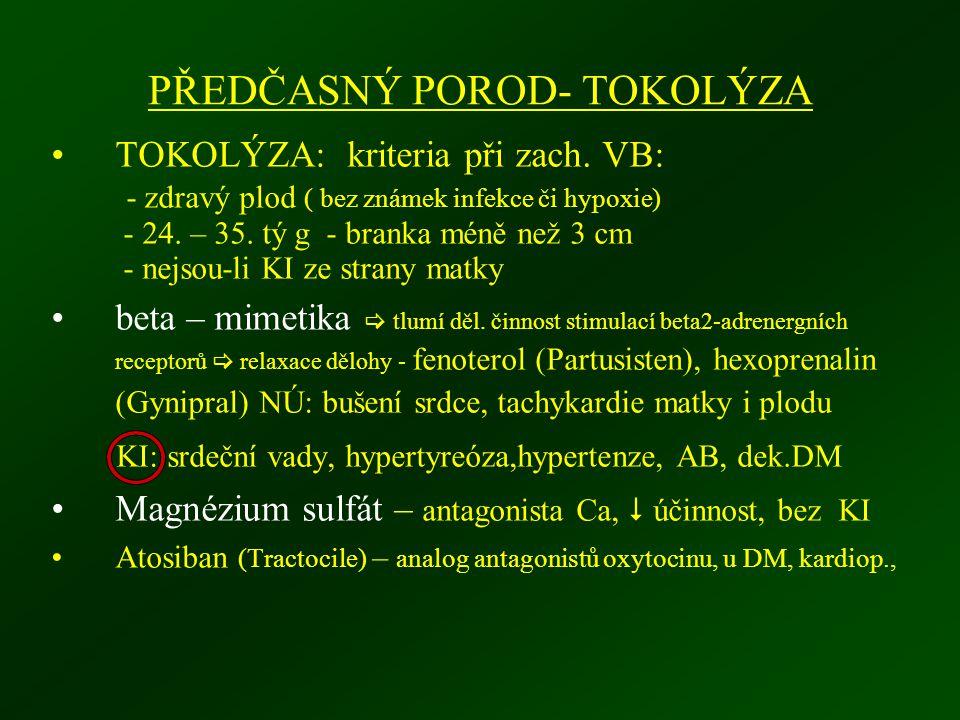 PŘEDČASNÝ POROD- TOKOLÝZA TOKOLÝZA: kriteria při zach. VB: - zdravý plod ( bez známek infekce či hypoxie) - 24. – 35. tý g - branka méně než 3 cm - ne