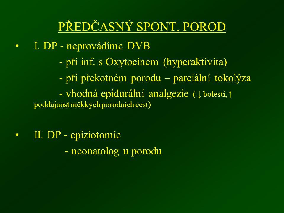 PŘEDČASNÝ SPONT. POROD I. DP - neprovádíme DVB - při inf. s Oxytocinem (hyperaktivita) - při překotném porodu – parciální tokolýza - vhodná epidurální