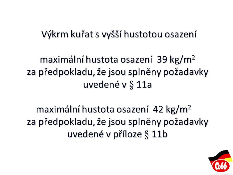 Maximální povolená hustota osazení daná v kg/m 2 neznamená maximální produkci na m 2 Příklad: zástav 24 kuřat /m 2 25 % vyskladněno v 32 dnech při hmotnosti 1750 g zbytek vyskladněn v 38 dnech při hmotnosti 2280 g dodržena maximální hustota osazení 42 kg/m 2 dosažená produkce 51,5 kg/m 2 Maximální povolená hustota osazení daná v kg/m 2 neznamená maximální produkci na m 2 Příklad: zástav 24 kuřat /m 2 25 % vyskladněno v 32 dnech při hmotnosti 1750 g zbytek vyskladněn v 38 dnech při hmotnosti 2280 g dodržena maximální hustota osazení 42 kg/m 2 dosažená produkce 51,5 kg/m 2