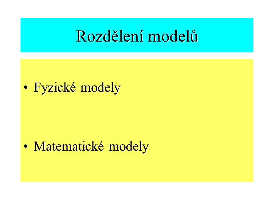 Rozdělení modelů Fyzické modelyFyzické modely Matematické modelyMatematické modely