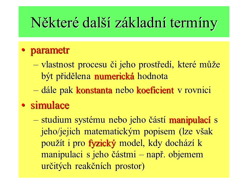 Některé další základní termíny parametrparametr –vlastnost procesu či jeho prostředí, které může být přidělena numerická hodnota –dále pak konstanta n