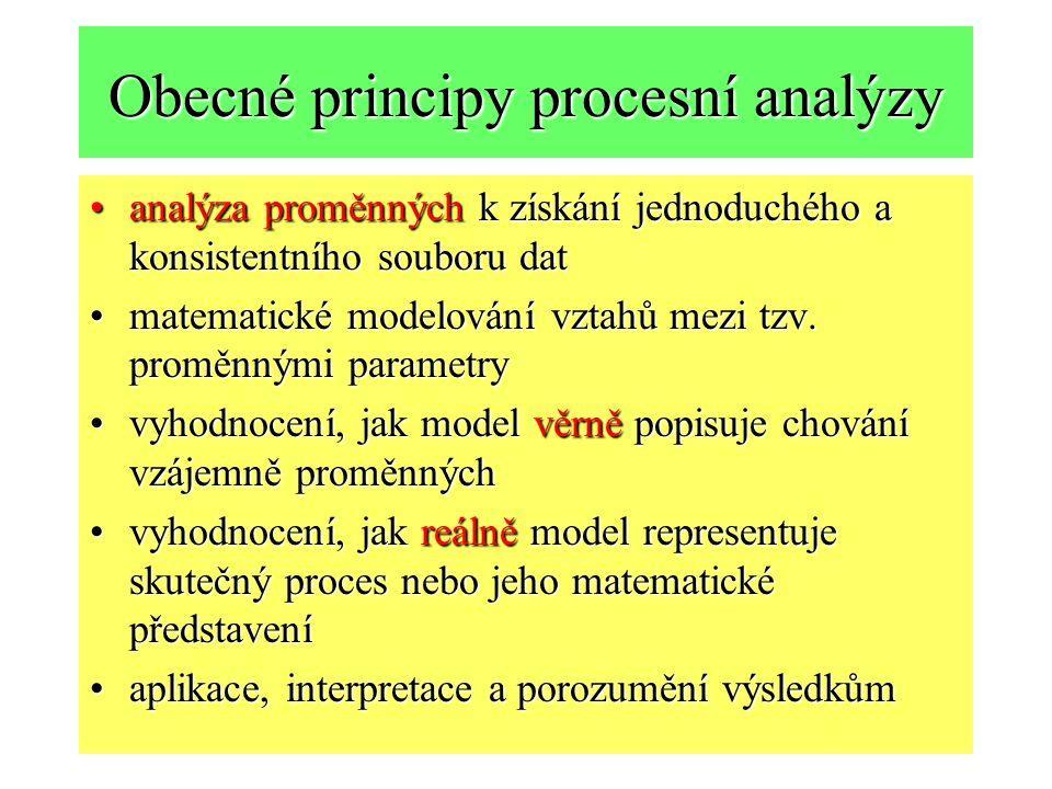 Obecné principy procesní analýzy analýza proměnných k získání jednoduchého a konsistentního souboru datanalýza proměnných k získání jednoduchého a kon