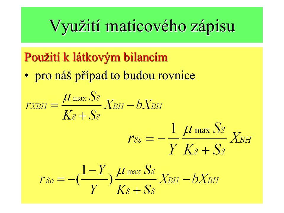 Využití maticového zápisu Použití k látkovým bilancím pro náš případ to budou rovnicepro náš případ to budou rovnice