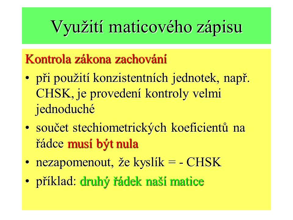 Využití maticového zápisu Kontrola zákona zachování při použití konzistentních jednotek, např. CHSK, je provedení kontroly velmi jednoduchépři použití
