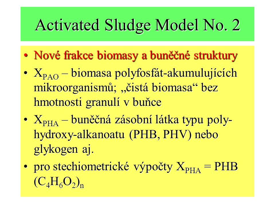 Activated Sludge Model No. 2 Nové frakce biomasy a buněčné strukturyNové frakce biomasy a buněčné struktury X PAO – biomasa polyfosfát-akumulujících m