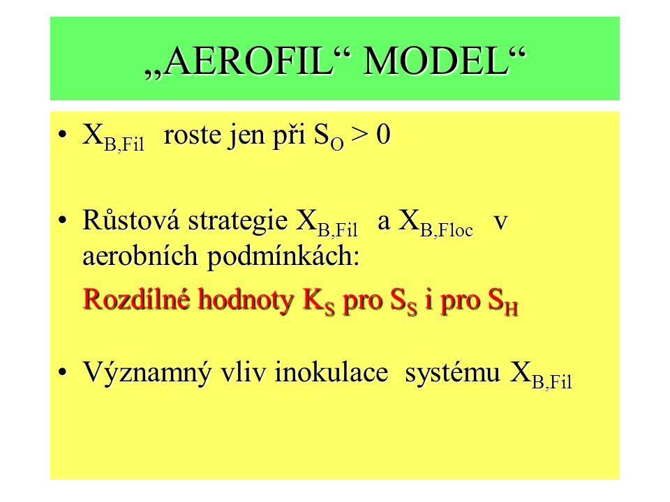 """""""AEROFIL"""" MODEL"""" X B,Fil roste jen při S O > 0X B,Fil roste jen při S O > 0 Růstová strategie X B,Fil a X B,Floc v aerobních podmínkách:Růstová strate"""