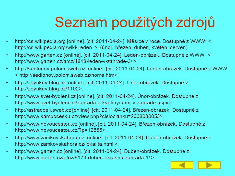 Seznam použitých zdrojů http://cs.wikipedia.org [online]. [cit. 2011-04-24]. Měsíce v roce. Dostupné z WWW:. (únor, březen, duben, květen, červen) htt