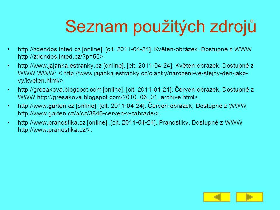 Seznam použitých zdrojů http://zdendos.inted.cz [online]. [cit. 2011-04-24]. Květen-obrázek. Dostupné z WWW http://zdendos.inted.cz/?p=50>. http://www