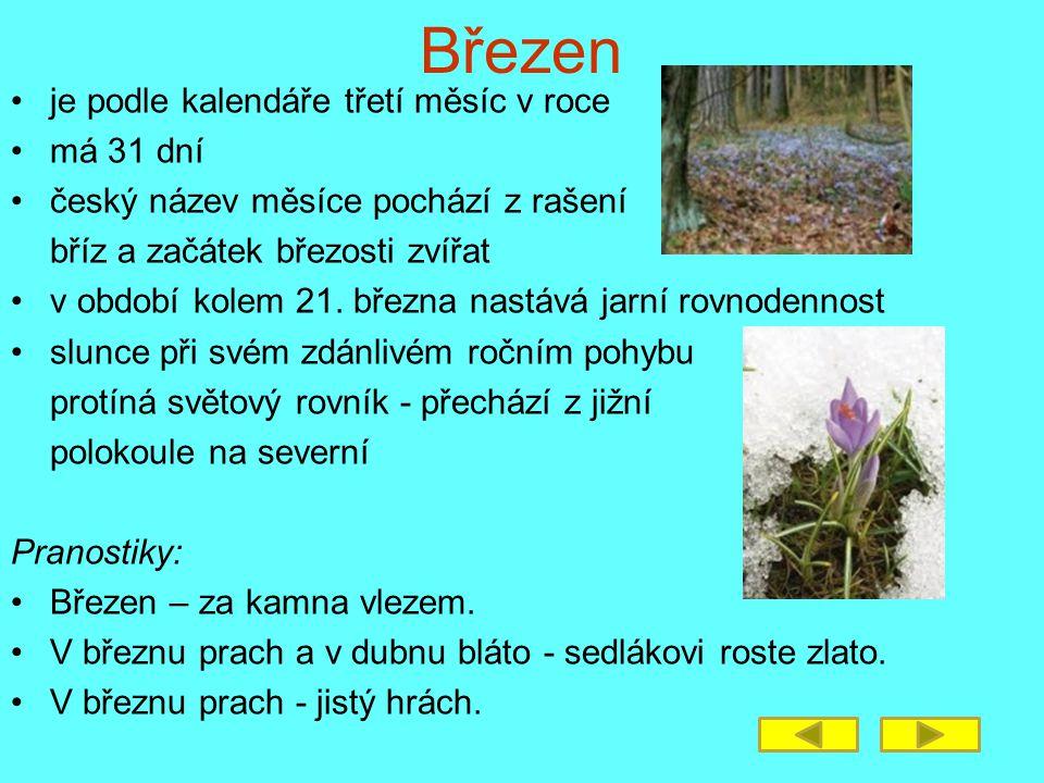 Březen je podle kalendáře třetí měsíc v roce má 31 dní český název měsíce pochází z rašení bříz a začátek březosti zvířat v období kolem 21. března na