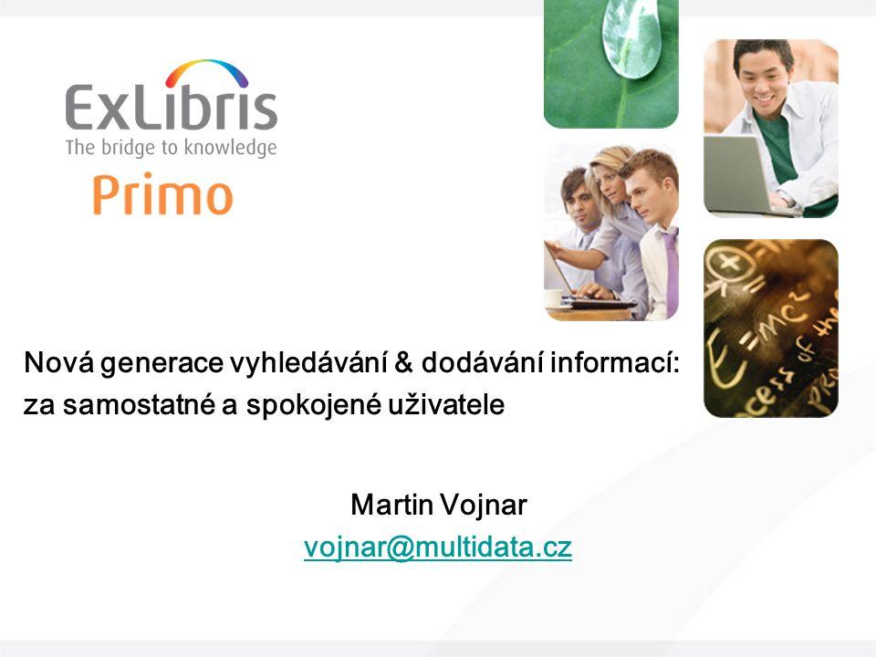 Nová generace vyhledávání & dodávání informací: za samostatné a spokojené uživatele Martin Vojnar vojnar@multidata.cz