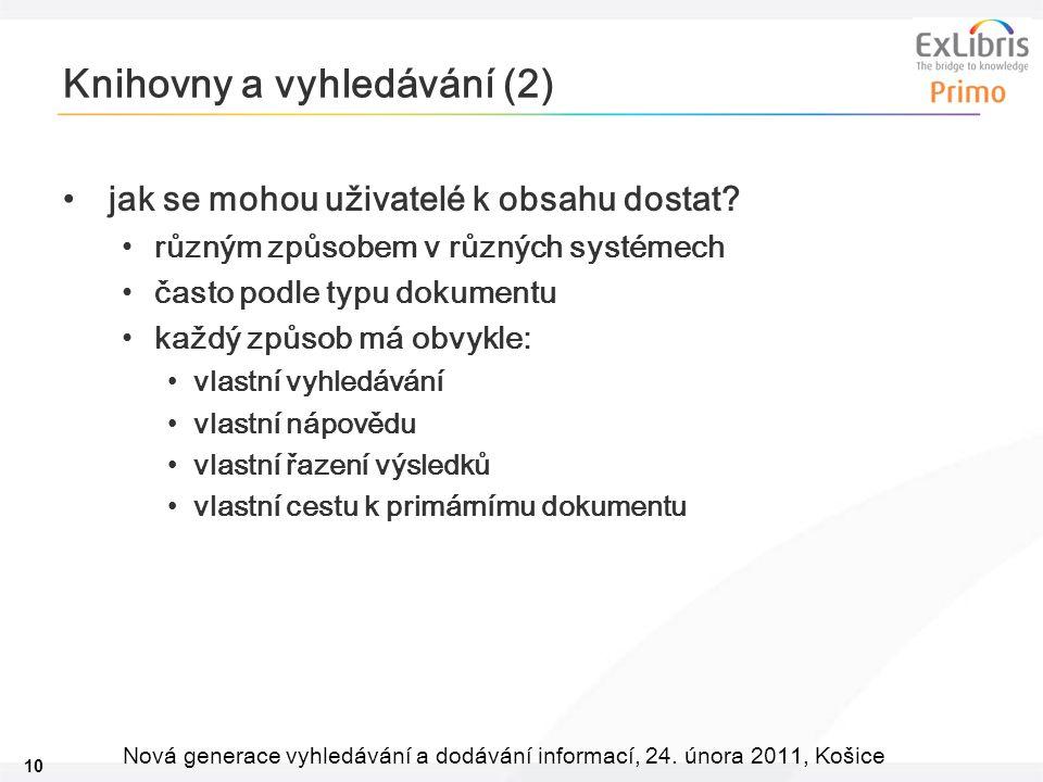 10 Nová generace vyhledávání a dodávání informací, 24. února 2011, Košice Knihovny a vyhledávání (2) jak se mohou uživatelé k obsahu dostat? různým zp