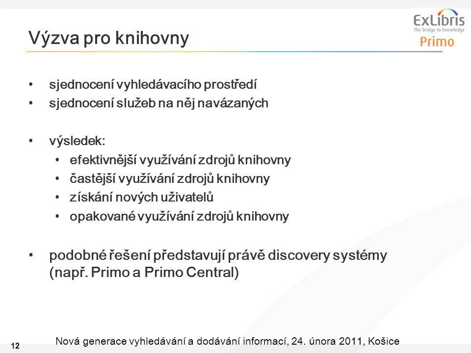 12 Nová generace vyhledávání a dodávání informací, 24. února 2011, Košice Výzva pro knihovny sjednocení vyhledávacího prostředí sjednocení služeb na n