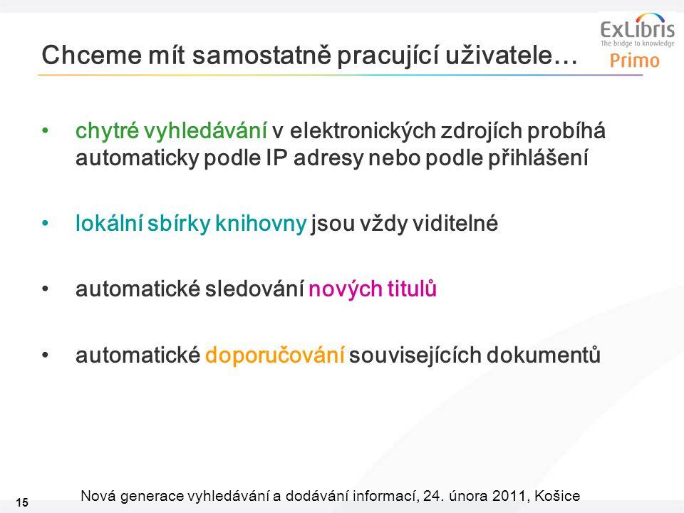 15 Nová generace vyhledávání a dodávání informací, 24. února 2011, Košice Chceme mít samostatně pracující uživatele… chytré vyhledávání v elektronický