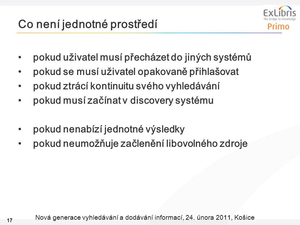 17 Nová generace vyhledávání a dodávání informací, 24. února 2011, Košice Co není jednotné prostředí pokud uživatel musí přecházet do jiných systémů p