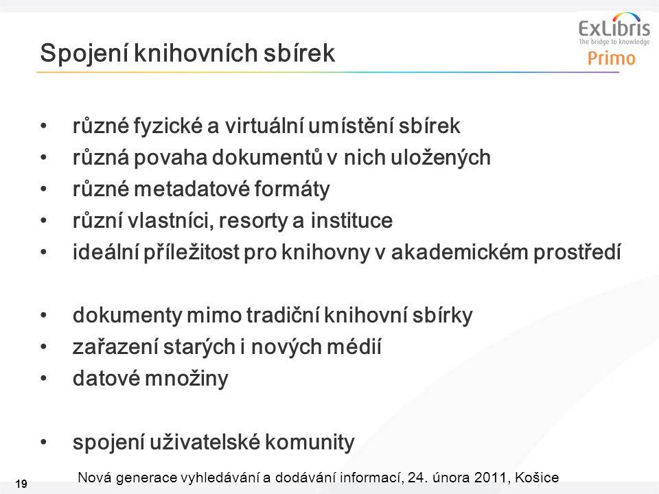 19 Nová generace vyhledávání a dodávání informací, 24. února 2011, Košice Spojení knihovních sbírek různé fyzické a virtuální umístění sbírek různá po