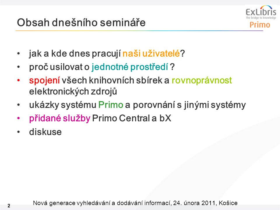 2 Nová generace vyhledávání a dodávání informací, 24. února 2011, Košice Obsah dnešního semináře jak a kde dnes pracují naši uživatelé? proč usilovat