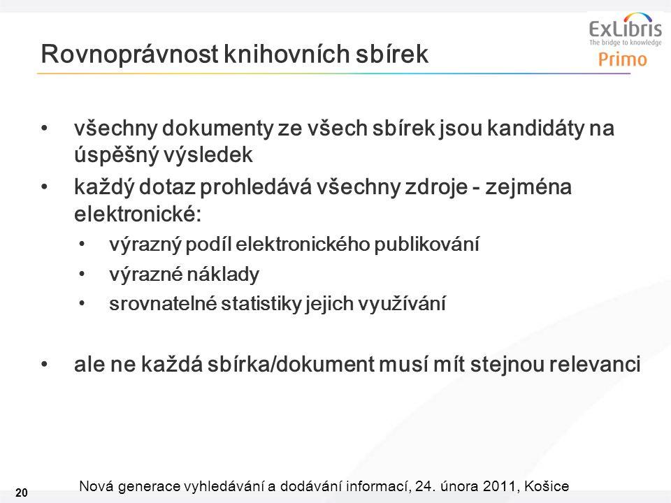 20 Nová generace vyhledávání a dodávání informací, 24. února 2011, Košice Rovnoprávnost knihovních sbírek všechny dokumenty ze všech sbírek jsou kandi