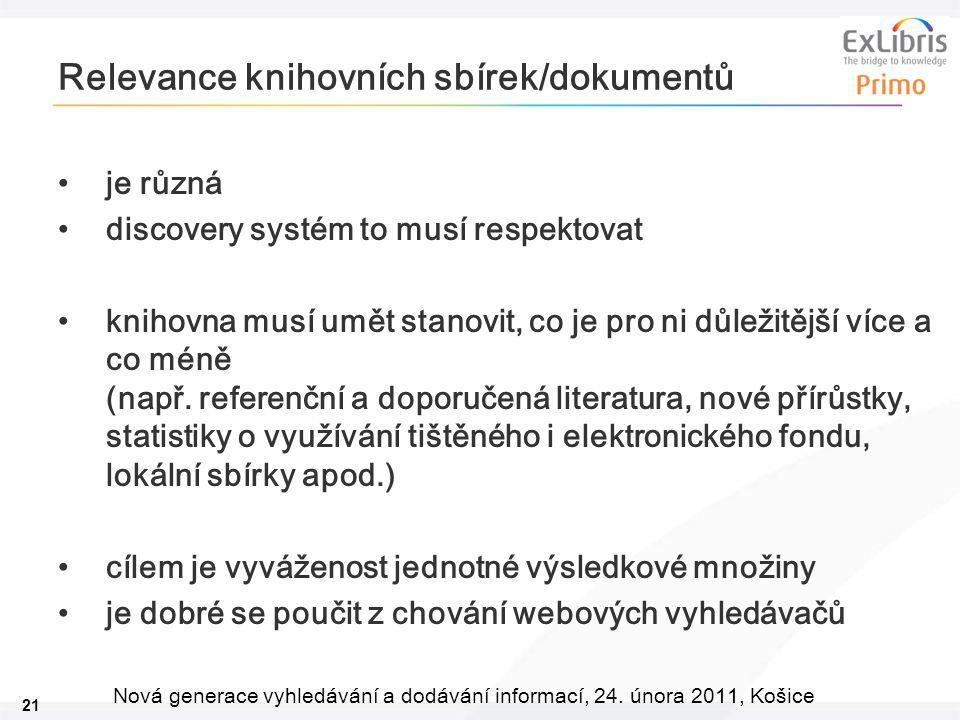 21 Nová generace vyhledávání a dodávání informací, 24. února 2011, Košice Relevance knihovních sbírek/dokumentů je různá discovery systém to musí resp