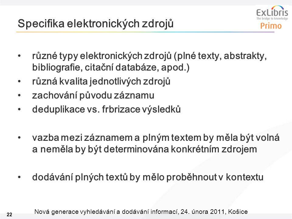 22 Nová generace vyhledávání a dodávání informací, 24. února 2011, Košice Specifika elektronických zdrojů různé typy elektronických zdrojů (plné texty