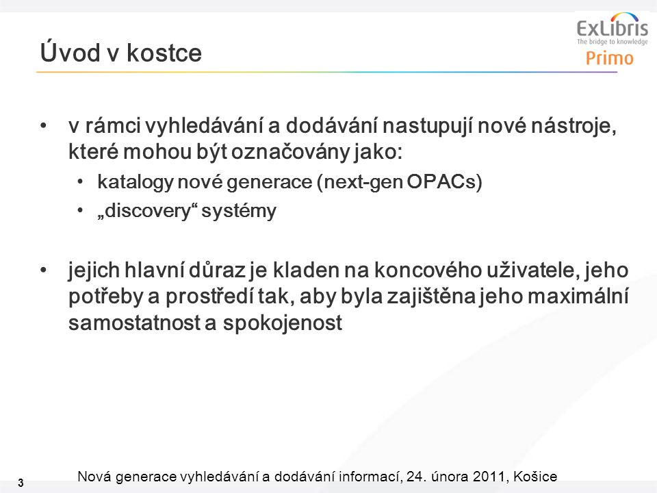 3 Nová generace vyhledávání a dodávání informací, 24. února 2011, Košice Úvod v kostce v rámci vyhledávání a dodávání nastupují nové nástroje, které m