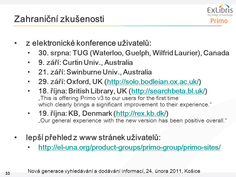 33 Nová generace vyhledávání a dodávání informací, 24. února 2011, Košice Zahraniční zkušenosti z elektronické konference uživatelů: 30. srpna: TUG (W