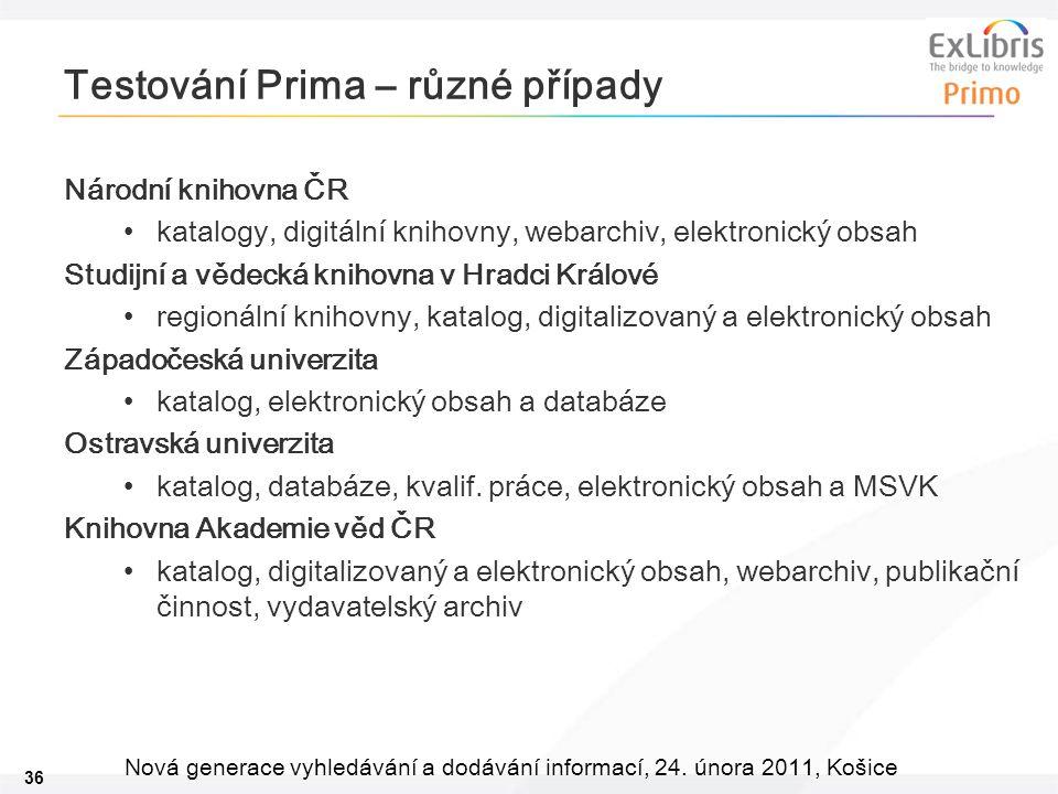 36 Nová generace vyhledávání a dodávání informací, 24. února 2011, Košice Testování Prima – různé případy Národní knihovna ČR katalogy, digitální knih