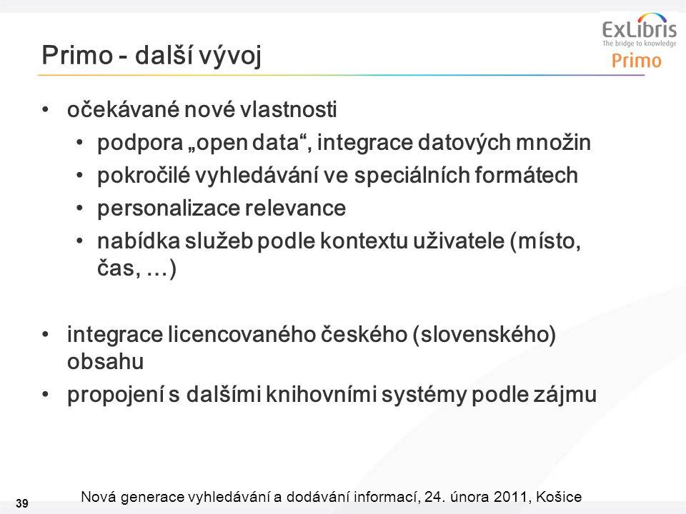 """39 Nová generace vyhledávání a dodávání informací, 24. února 2011, Košice Primo - další vývoj očekávané nové vlastnosti podpora """"open data"""", integrace"""