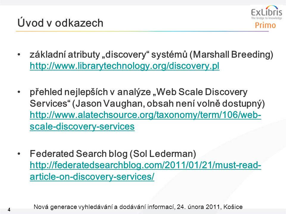 """4 Nová generace vyhledávání a dodávání informací, 24. února 2011, Košice Úvod v odkazech základní atributy """"discovery"""" systémů (Marshall Breeding) htt"""