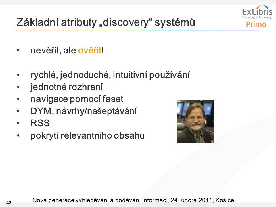 """43 Nová generace vyhledávání a dodávání informací, 24. února 2011, Košice Základní atributy """"discovery"""" systémů nevěřit, ale ověřit! rychlé, jednoduch"""