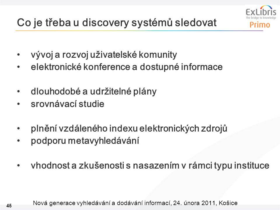 45 Nová generace vyhledávání a dodávání informací, 24. února 2011, Košice Co je třeba u discovery systémů sledovat vývoj a rozvoj uživatelské komunity