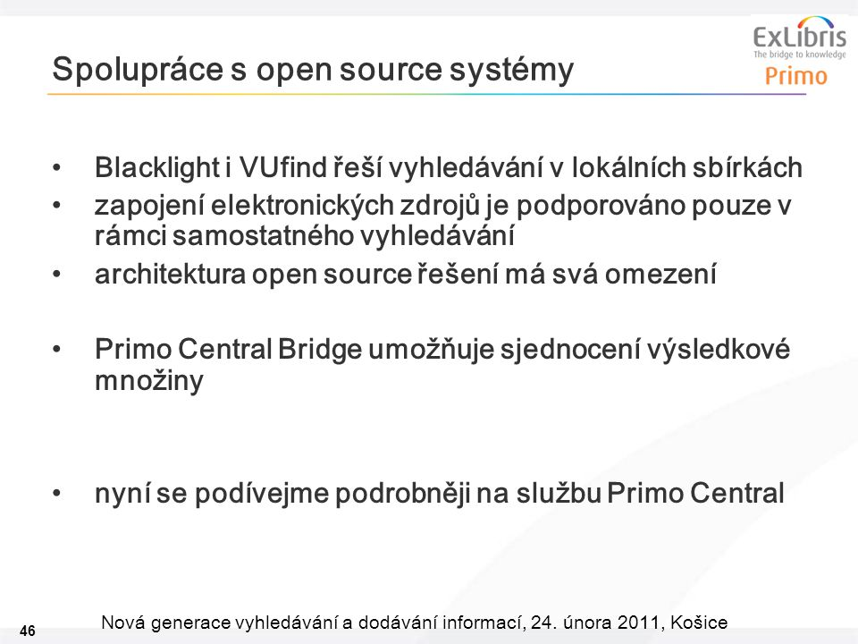 46 Nová generace vyhledávání a dodávání informací, 24. února 2011, Košice Spolupráce s open source systémy Blacklight i VUfind řeší vyhledávání v loká