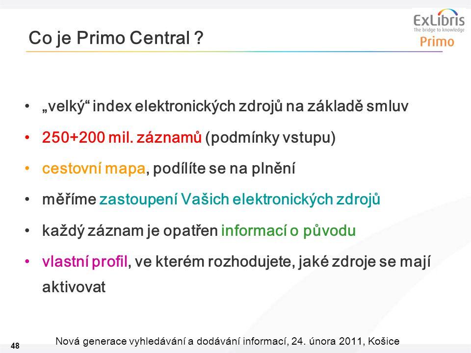 """48 Nová generace vyhledávání a dodávání informací, 24. února 2011, Košice Co je Primo Central ? """"velký"""" index elektronických zdrojů na základě smluv 2"""