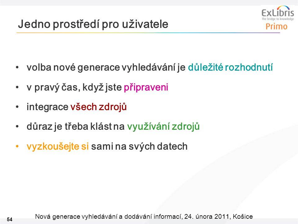54 Nová generace vyhledávání a dodávání informací, 24. února 2011, Košice Jedno prostředí pro uživatele volba nové generace vyhledávání je důležité ro