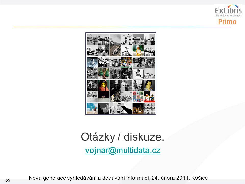 55 Nová generace vyhledávání a dodávání informací, 24. února 2011, Košice Otázky / diskuze. vojnar@multidata.cz