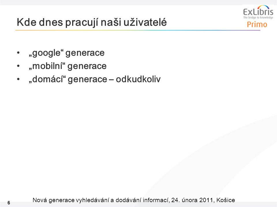 """6 Nová generace vyhledávání a dodávání informací, 24. února 2011, Košice Kde dnes pracují naši uživatelé """"google"""" generace """"mobilní"""" generace """"domácí"""""""