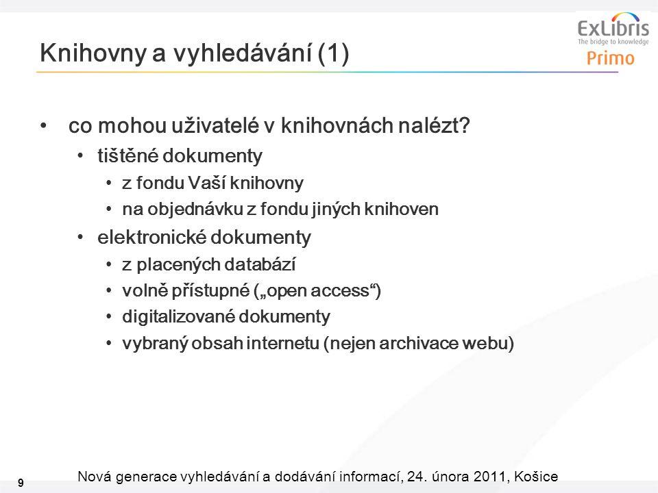 9 Nová generace vyhledávání a dodávání informací, 24. února 2011, Košice Knihovny a vyhledávání (1) co mohou uživatelé v knihovnách nalézt? tištěné do