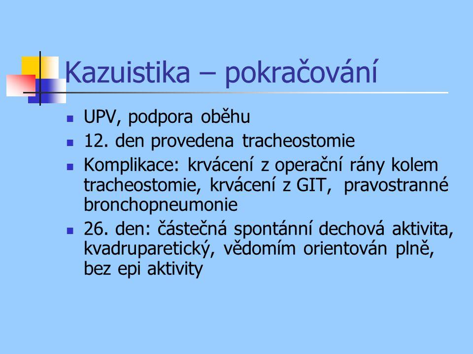 Kazuistika – pokračování UPV, podpora oběhu 12. den provedena tracheostomie Komplikace: krvácení z operační rány kolem tracheostomie, krvácení z GIT,