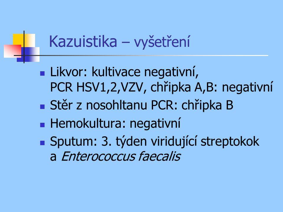 Kazuistika – vyšetření Likvor: kultivace negativní, PCR HSV1,2,VZV, chřipka A,B: negativní Stěr z nosohltanu PCR: chřipka B Hemokultura: negativní Sputum: 3.
