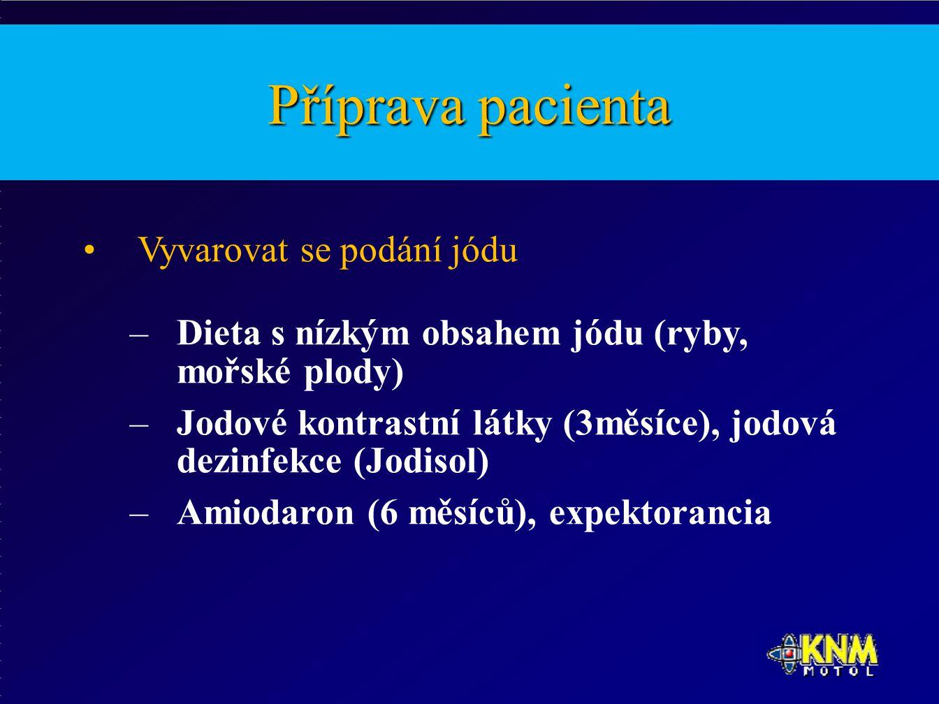 Příprava pacienta Vyvarovat se podání jódu –Dieta s nízkým obsahem jódu (ryby, mořské plody) –Jodové kontrastní látky (3měsíce), jodová dezinfekce (Jodisol) –Amiodaron (6 měsíců), expektorancia
