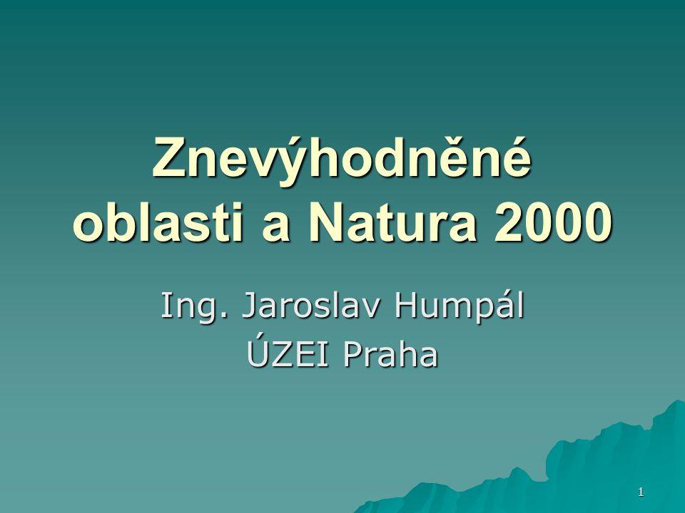 1 Znevýhodněné oblasti a Natura 2000 Ing. Jaroslav Humpál ÚZEI Praha