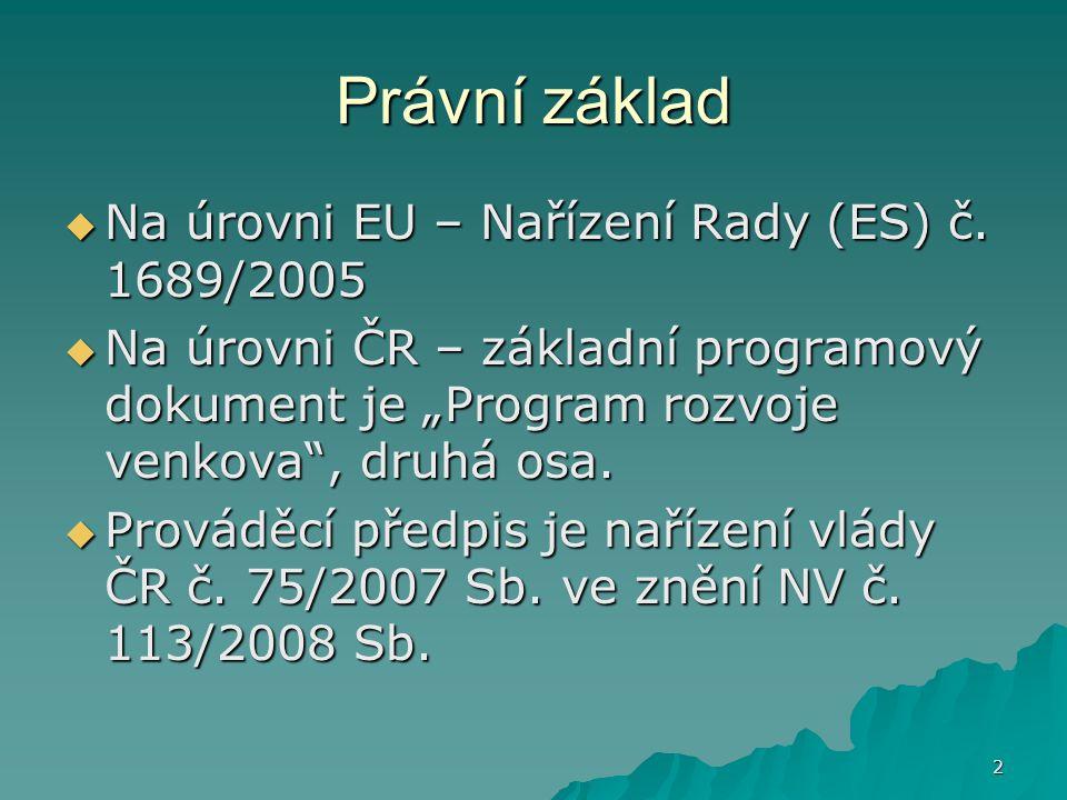 """2 Právní základ  Na úrovni EU – Nařízení Rady (ES) č. 1689/2005  Na úrovni ČR – základní programový dokument je """"Program rozvoje venkova"""", druhá osa"""
