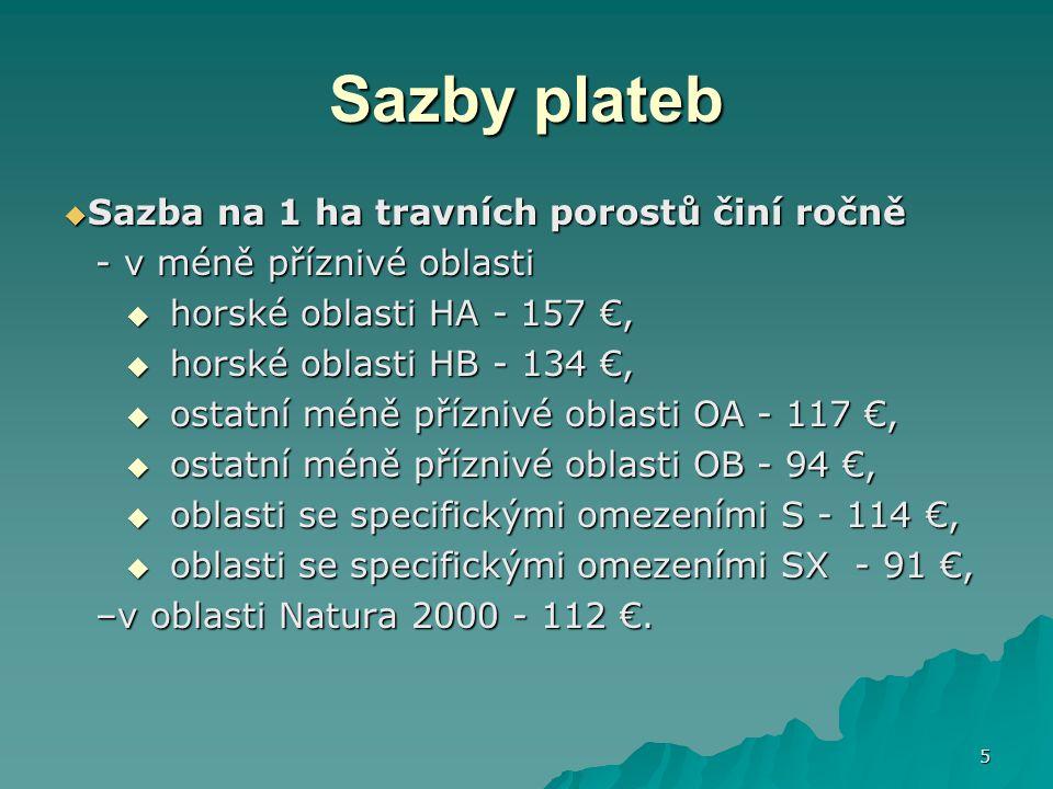 5 Sazby plateb  Sazba na 1 ha travních porostů činí ročně - v méně příznivé oblasti  horské oblasti HA - 157 €,  horské oblasti HB - 134 €,  ostat