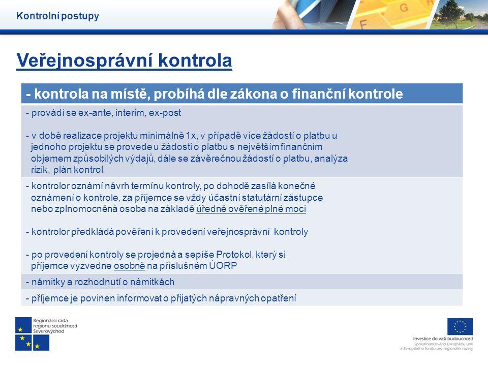 Veřejnosprávní kontrola Kontrolní postupy - kontrola na místě, probíhá dle zákona o finanční kontrole - provádí se ex-ante, interim, ex-post - v době