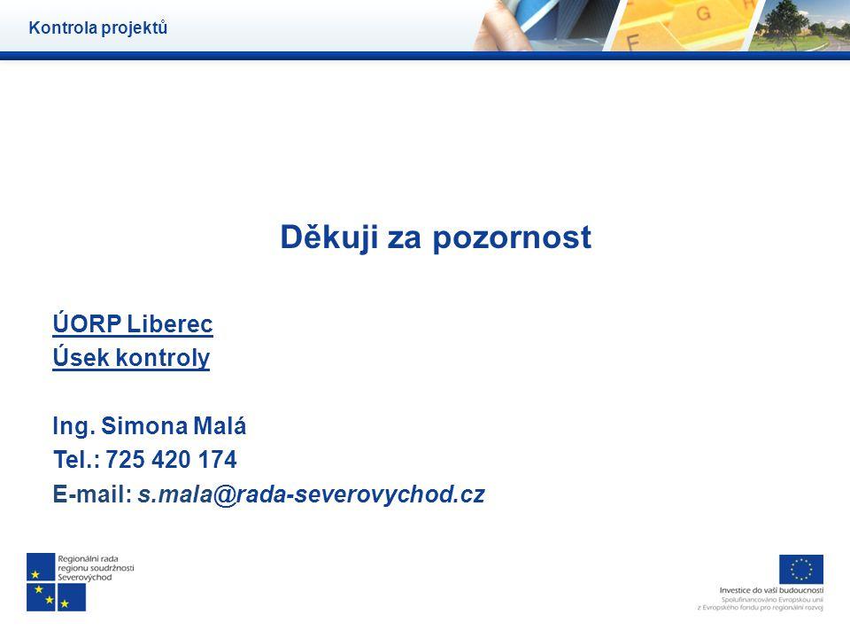 Děkuji za pozornost ÚORP Liberec Úsek kontroly Ing. Simona Malá Tel.: 725 420 174 E-mail: s.mala@rada-severovychod.cz Kontrola projektů
