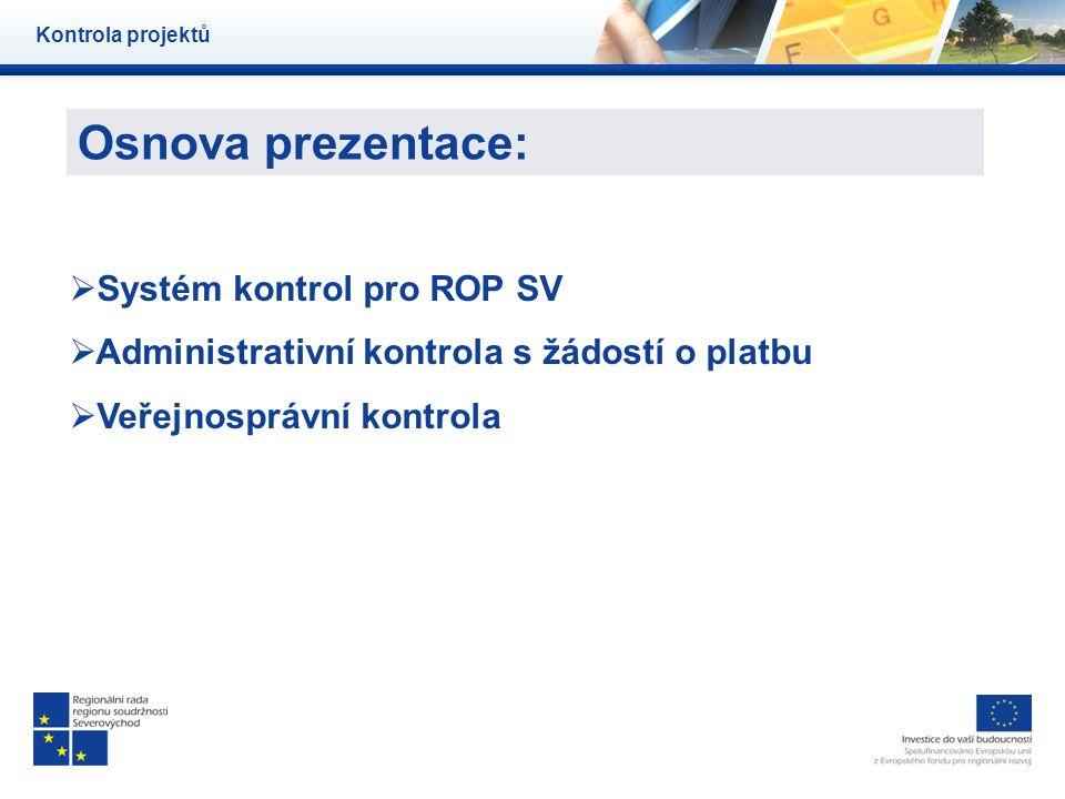 Osnova prezentace: Kontrola projektů  Systém kontrol pro ROP SV  Administrativní kontrola s žádostí o platbu  Veřejnosprávní kontrola