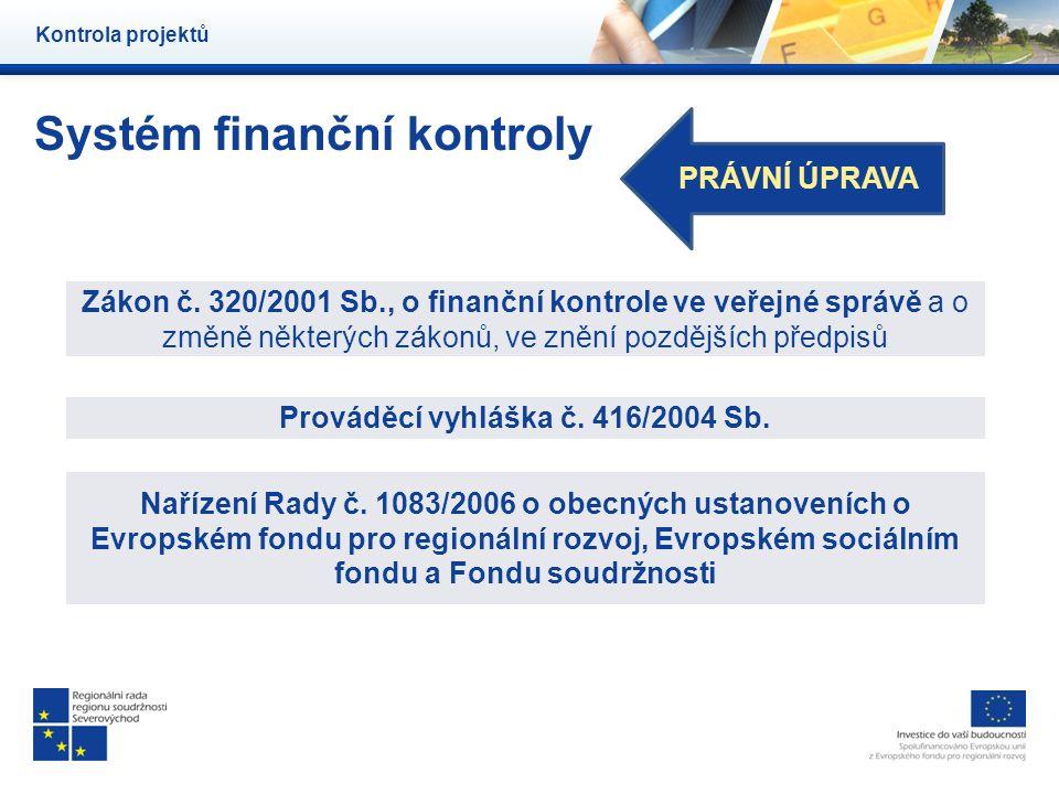 Systém finanční kontroly Kontrola projektů Zákon č. 320/2001 Sb., o finanční kontrole ve veřejné správě a o změně některých zákonů, ve znění pozdějšíc