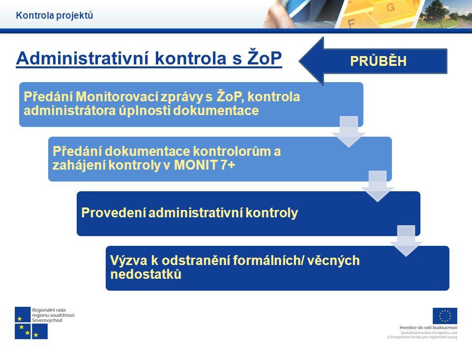 Administrativní kontrola s ŽoP Kontrola projektů Předání Monitorovací zprávy s ŽoP, kontrola administrátora úplnosti dokumentace Předání dokumentace k