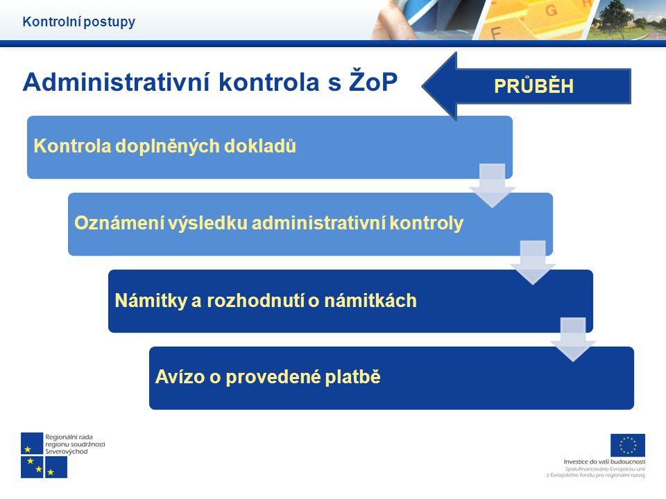 Administrativní kontrola s ŽoP Kontrolní postupy Kontrola doplněných dokladůOznámení výsledku administrativní kontroly Námitky a rozhodnutí o námitkác