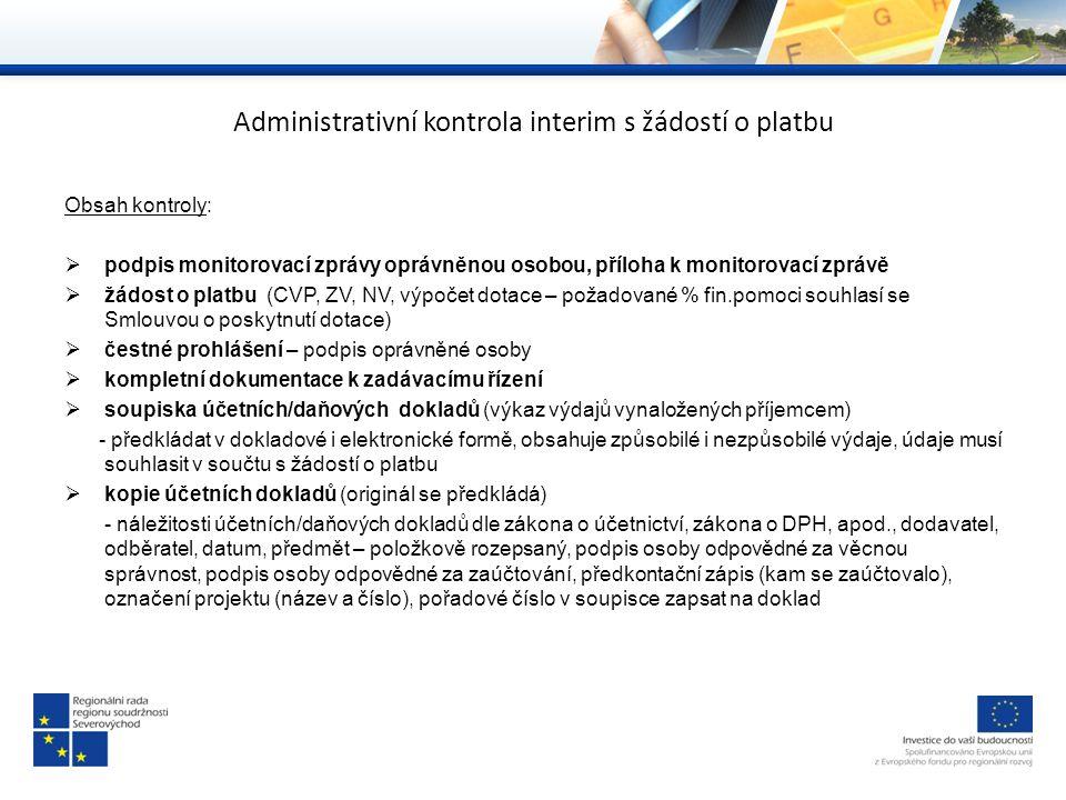 Administrativní kontrola interim s žádostí o platbu Obsah kontroly:  podpis monitorovací zprávy oprávněnou osobou, příloha k monitorovací zprávě  žá