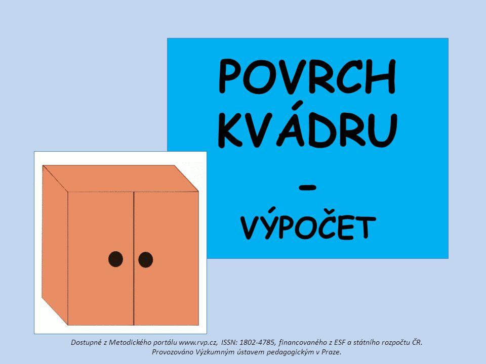 POVRCH KVÁDRU - VÝPOČET Dostupné z Metodického portálu www.rvp.cz, ISSN: 1802-4785, financovaného z ESF a státního rozpočtu ČR. Provozováno Výzkumným